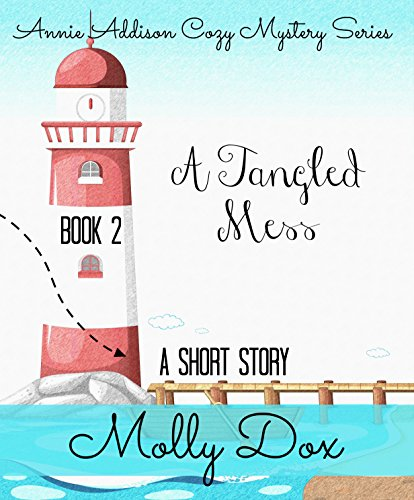 A Tangled Mess: A Cozy Mystery (An Annie Addison Cozy Mystery Book 2)