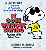 It Goes Without Saying: Peanuts at Its Silent Best (0345464141) by Schulz, Charles M.