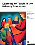 Learning to teach in the primary classroom /
