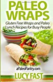 img - for Paleo Wraps: Gluten Free Wraps and Paleo Lunch Recipes for Busy People (Paleo Diet Solution Series) book / textbook / text book