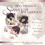 My Mom's Sweet Influence: The Heritage of a Faithful Mother (Focus on the Family) (0736905502) by Focus on the Family
