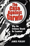 The Case Against Darwin: Why the Evidence Should Be Examined (0966816013) by Perloff, James