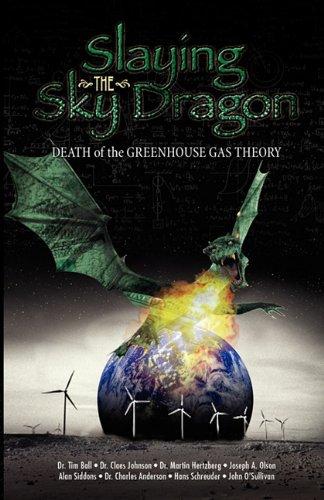 Slaying the Sky Dragon - Death of the Greenhouse Gas Theory: John O'Sullivan, Hans Schreuder, Claes Johnson, Alan Siddons, Martin Hertzberg, Joseph Olson, Charles Anderson, Tim Ball: 9780982773413: Amazon.com: Books