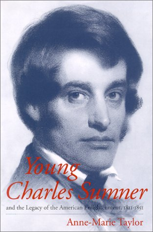 Young Charles Sumner: And the Legacy of the American Enlightenment, 1811-1851