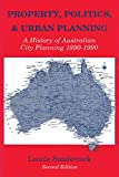 img - for Property, Politics, and Urban Planning: A History of Australian City Planning 1890-1990 book / textbook / text book