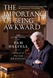 img - for The Importance of Being Awkward: The Autobiography of Tam Dalyell by Dalyell, Tam (2011) Hardcover book / textbook / text book