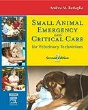 Small Animal Emergency and Critical Care for Veterinary Technicians, 2e (Battaglia, Small Animal Emergencya nd Critical Care for Veterinaru Techniques)