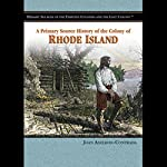 A Primary Source History of the Colony of Rhode Island | John Axelrod-Contrada