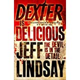 Dexter is Delicious: The Devil is in the Detailvon &#34;Jeff Lindsay&#34;