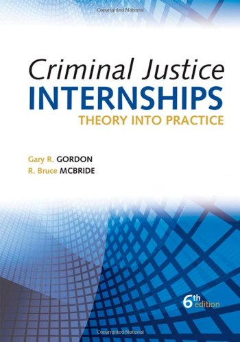 Criminal Justice Internships, Sixth Edition: Theory Into...