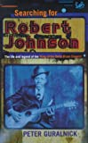 Searching for Robert Johnson: The Life and Legend of the King of the Delta Blue (0712666680) by Guralnick, Peter