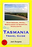 Tasmania, Australia Travel Guide - Sightseeing, Hotel, Restaurant & Shopping Highlights (Illustrated)