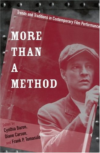 More Than a Method: Trends and Traditions in Contemporary Film Performance (Contemporary Approaches to Film and Media Series)