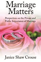 Marriage Matters: Perspectives On The Private And Public Importance Of Marriage: 0