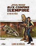 Star Wars : Aux Confins de l'Empire. Le Jeu de Rôle