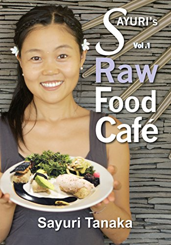 Sayuri's Raw Food Cafe: Easy Delicious Healthy Raw vegan / vegetarian gluten free diet and dessert to nourish your body and heart as well as healing and ... (Sayuri's Raw Food cookbook Book 1) by Sayuri Tanaka