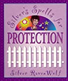 Silver's Spells for Protection (Silver's Spells Series) (1567187293) by RavenWolf, Silver