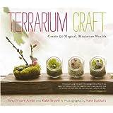 Terrarium Craft: Create 50 Magical, Miniature Worlds (English Edition)