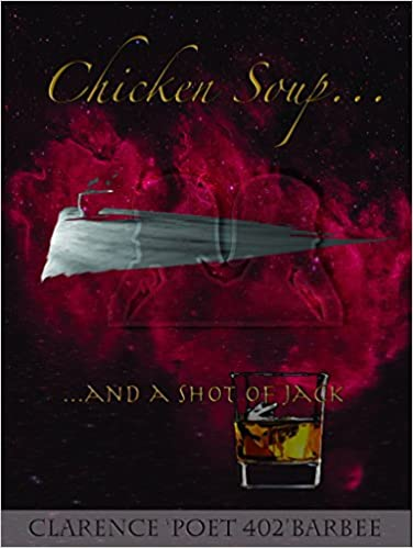 Chicken Soup and A Shot of Jack  by Clarence Barbee