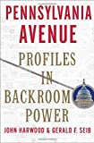 Pennsylvania Avenue: Profiles in Backroom Power (1400065542) by Harwood, John