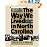 The Way We Lived in North Carolina (Published in Association with the Office of Archives and His) by Joe A. (ed.) Mobley, Peter H. Wood and Thomas H. Clayton