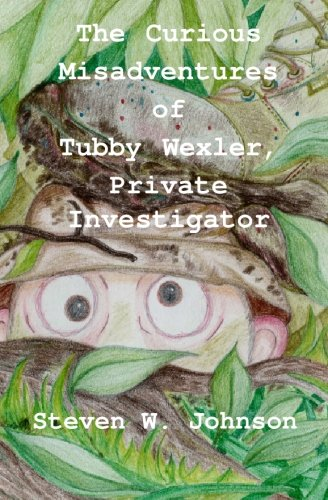 Book: The Curious Misadventures of Tubby Wexler, Private Investigator by Steven W. Johnson