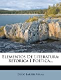 img - for Elementos De Literatura: Ret rica I Po tica... (Spanish Edition) book / textbook / text book