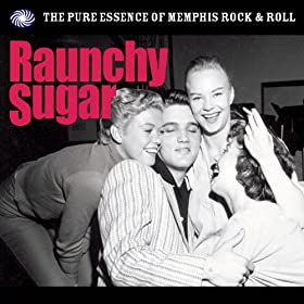 Raunchy Sugar: The Essence of Memphis Rock & Roll