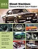 Street Machines: Classics, Muscle Cars, Modern (Idea Book) (0760339074) by Elliott, Sue