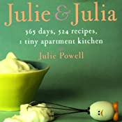 Julie and Julia: 365 Days, 524 Recipes, 1 Tiny Apartment Kitchen | [Julie Powell]