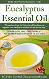 EUCALYPTUS ESSENTIAL OIL THE #1 MOST POWERFUL RESPIRATORY HEALER: Use for Allergy, Sinus, & Congestion Relief Plus+ The Two Methods of Application for ... Professional: Healing with Essential Oils)