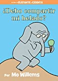 ¿Debo compartir mi helado? (Spanish Edition) (An Elephant and Piggie Book)