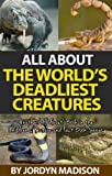 img - for All About The World's Deadliest Creatures - Snakes, Spiders, Sharks, Crocodiles, Insects, Lions, Tigers, Bears, Bees and More!: Another 'All About' Book ... Books - Animals - Dangerous and Deadly) book / textbook / text book