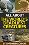 All About The World's Deadliest Creat...