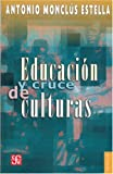 img - for Educaci n y cruce de culturas (Coleccion Popular (Fondo de Cultura Economica)) (Spanish Edition) book / textbook / text book