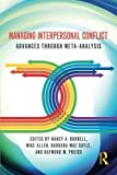 img - for Managing Interpersonal Conflict: Advances through Meta-Analysis (Routledge Communication Series) book / textbook / text book