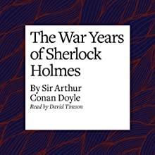 The War Years of Sherlock Holmes Audiobook by Arthur Conan Doyle Narrated by David Timson