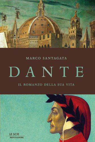 Dante: Il romanzo della sua vita (Le scie) - Antico Poesia Libri