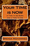 Your Time Is Now: A Time to Be Born and a Time to Die by Mrs Brenda C  Mohammed (April 14,2014)