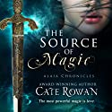 The Source of Magic: A Fantasy Romance: Alaia Chronicles (       UNABRIDGED) by Cate Rowan Narrated by Ariana Westfield