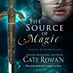 The Source of Magic: A Fantasy Romance: Alaia Chronicles | Cate Rowan