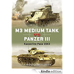 M3 Medium Tank vs Panzer III: Kasserine Pass, 1943 (Duel) Gordon Rottman, Ian Palmer and Giuseppe Rava