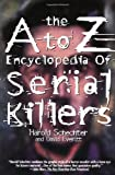 The A to Z Encyclopedia of Serial Killers (Pocket Books True Crime) (0671020749) by Schechter, Harold