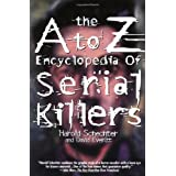 The A to Z Encyclopedia of Serial Killers (Pocket Books True Crime) ~ Harold Schechter