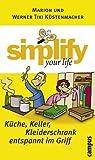 simplify your life – Küche, Keller, Kleiderschrank entspannt im Griff zum besten Preis
