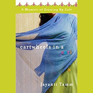 Cartwheels in a Sari: A Memoir of Growing Up Cult | [Jayanti Tamm]