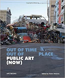 Out of Time out of Place: Public Art (Now)