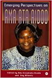 Emerging Perspectives on Ama Ata Aidoo (Ada Uzoamaka Azodo)