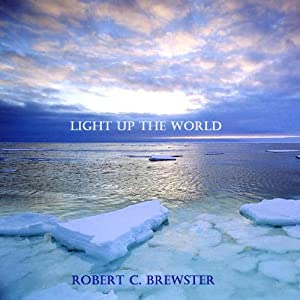Light Up the World | [Robert C. Brewster]