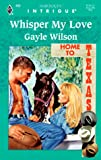 Whisper My Love (Home To Texas) (Intrigue) (0373224664) by Gayle Wilson